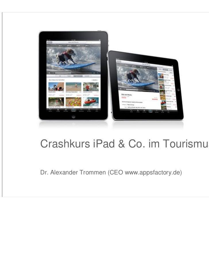 Crashkurs iPad & Co. im Tourismus                   Dr. Alexander Trommen (CEO www.appsfactory.de)         Crashkurs ipad ...