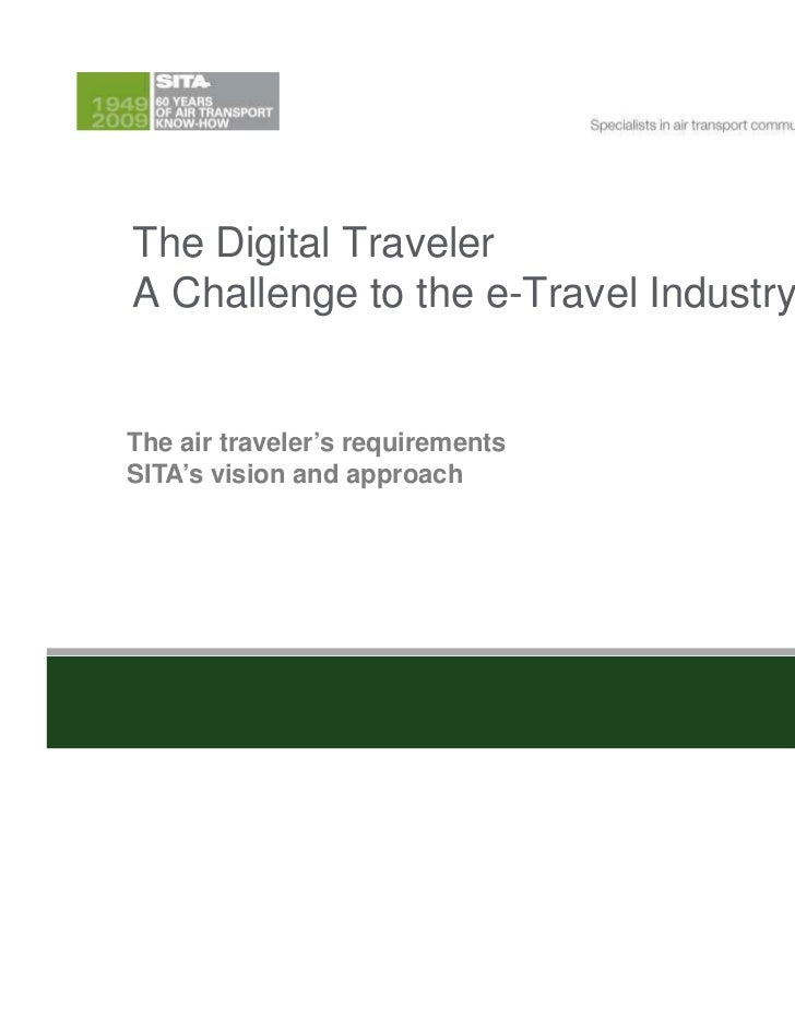 The Digital TravelerA Challenge to the e-Travel IndustryThe air traveler's requirementsSITA's vision and approach