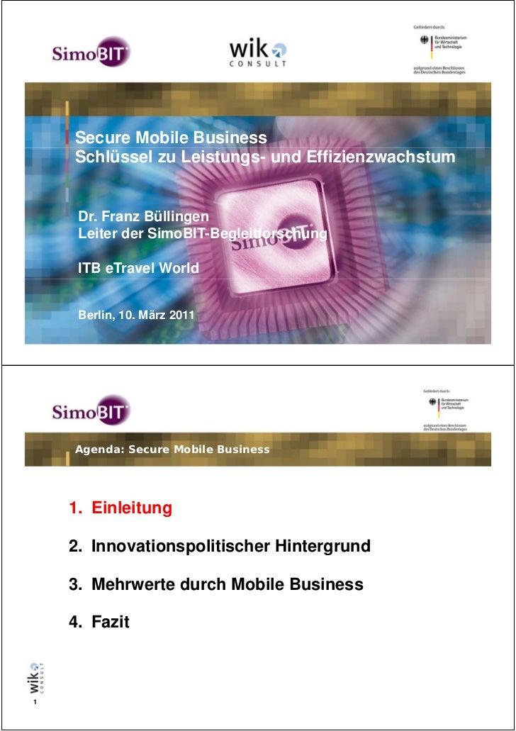 Secure Mobile Business    Schlüssel zu Leistungs- und Effizienzwachstum     Dr. Franz Büllingen     Leiter der SimoBIT-Beg...