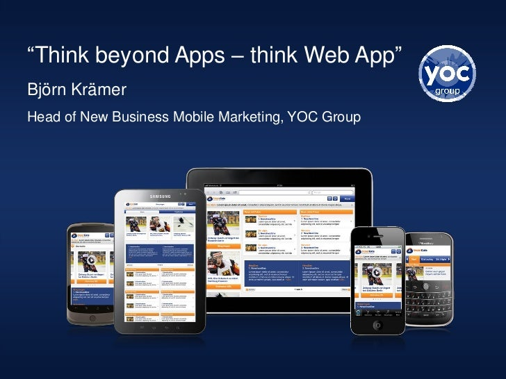 """Think beyond Apps – think Web App""Björn KrämerHead of New Business Mobile Marketing, YOC Group"