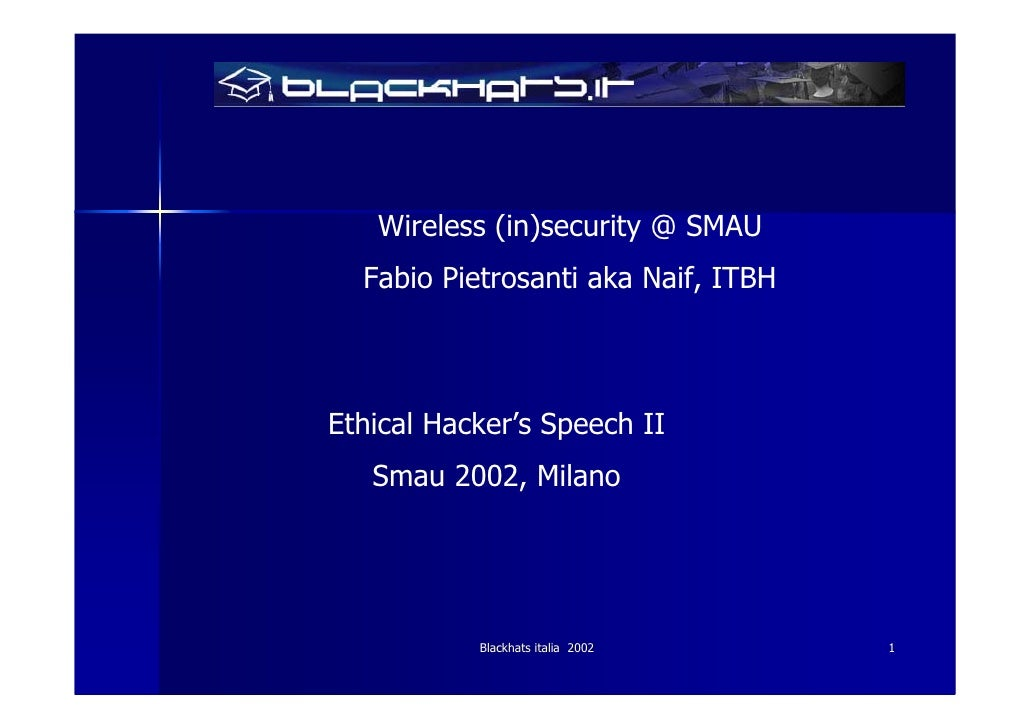 Wireless (in)security @ SMAU   Fabio Pietrosanti aka Naif, ITBH    Ethical Hacker's Speech II    Smau 2002, Milano        ...