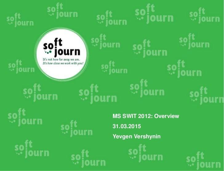 MS SWIT 2012: Overview31.03.2015Yevgen Vershynin