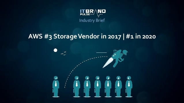 AWS #3 StorageVendor in 2017 | #1 in 2020 Industry Brief