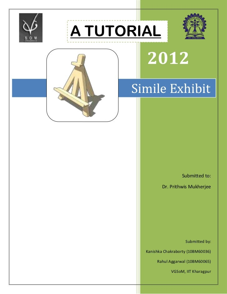 A TUTORIAL        2012      Simile Exhibit                         Submitted to:               Dr. Prithwis Mukherjee     ...