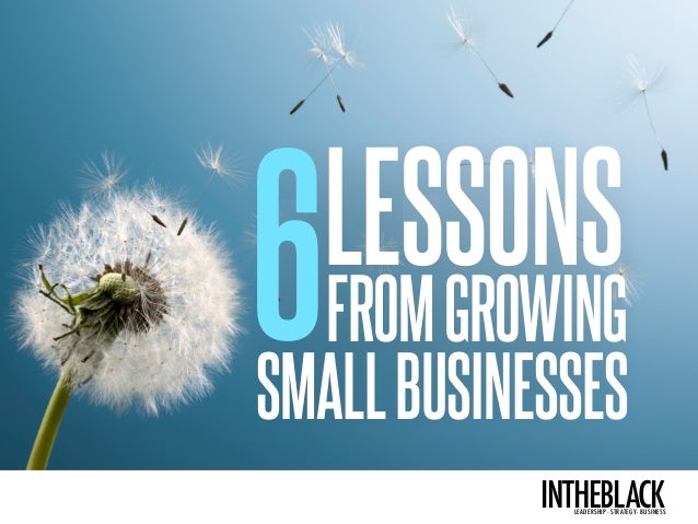 intheblackleadership . strategy . business Your essenTiaL business updaTe 6LESSONS SMALLBUSINESSES FROMGROWING