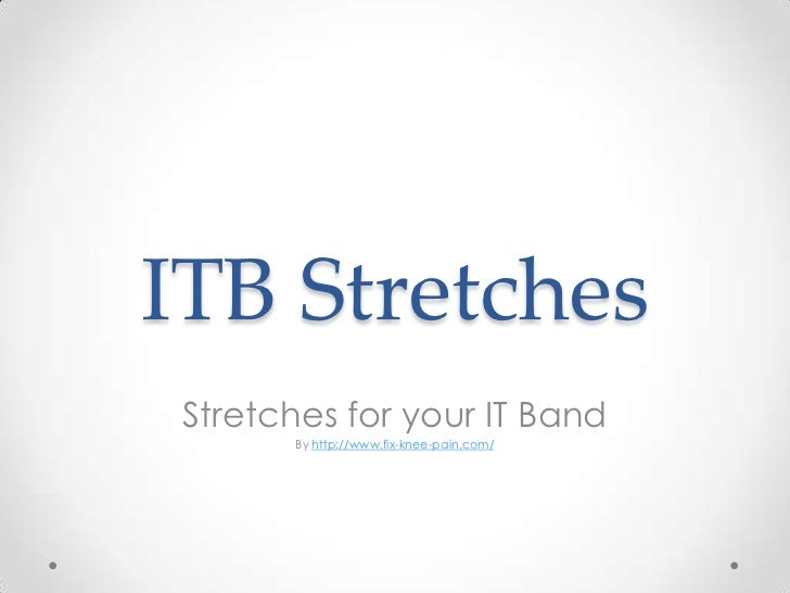 ITB Stretches Stretches for your IT Band       By http://www.fix-knee-pain.com/