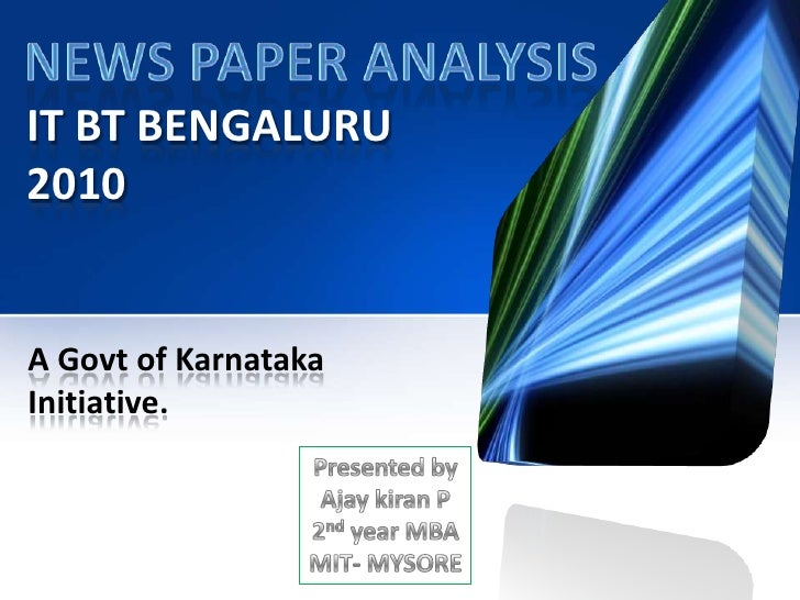 IT BT BENGALURU 2010<br />A Govt of Karnataka Initiative.<br />News paper analysis<br />Presented by<br />Ajay kiran P<br ...