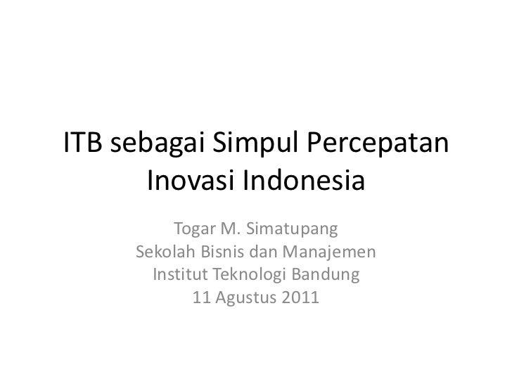 ITB sebagai Simpul Percepatan       Inovasi Indonesia          Togar M. Simatupang     Sekolah Bisnis dan Manajemen       ...