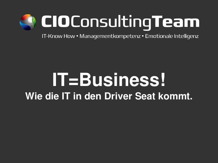 CIOConsultingTeam     IT=Business!Wie die IT in den Driver Seat kommt.