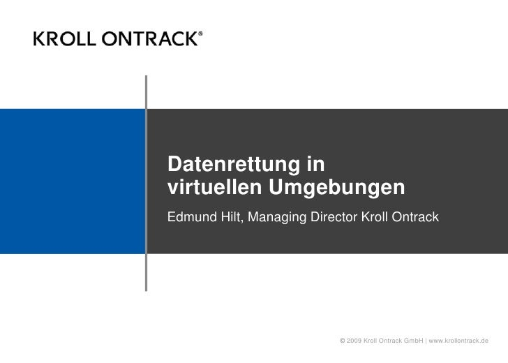 Datenrettung in 	   virtuellen Umgebungen <br />Edmund Hilt, Managing Director Kroll Ontrack<br />