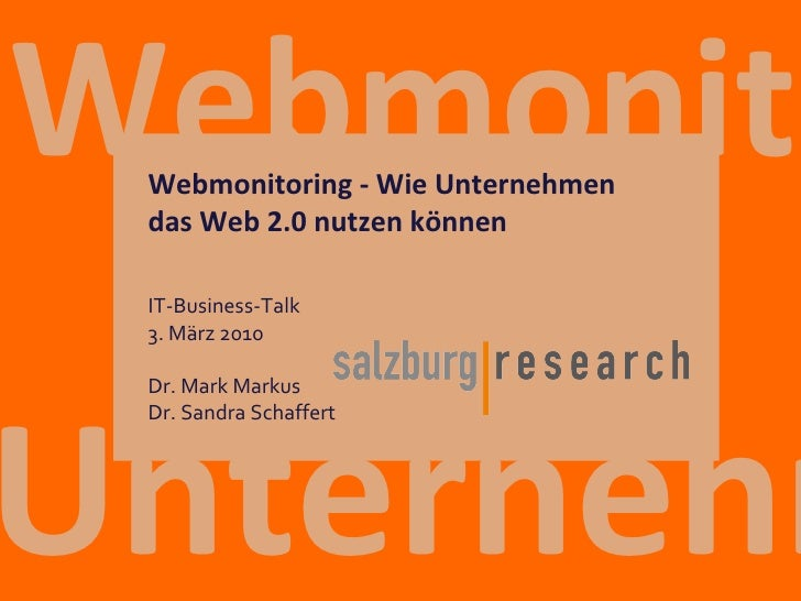 Unternehmen  Webmonitoring IT-Business-Talk 4. März 2010 Dr. Mark Markus Dr. Sandra Schaffert Webmonitoring - Wie Unterneh...