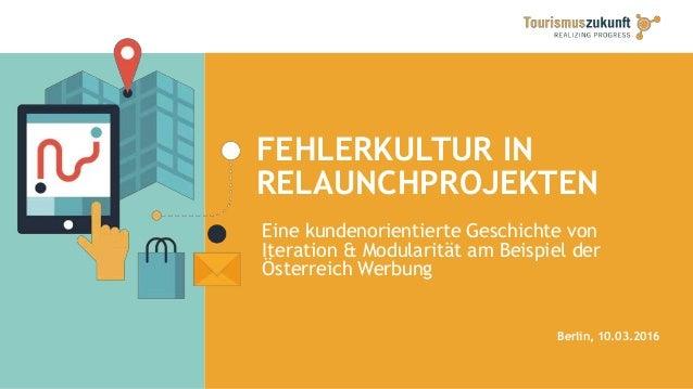 FEHLERKULTUR IN RELAUNCHPROJEKTEN Berlin, 10.03.2016 Eine kundenorientierte Geschichte von Iteration & Modularität am Beis...