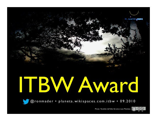 ITBW Award@ ro n m a d e r • p l a n e t a . w i k i s p a c e s . c o m . i t b w •  0 9 . 2 0 1 0 Photo: Teotitlán delV...