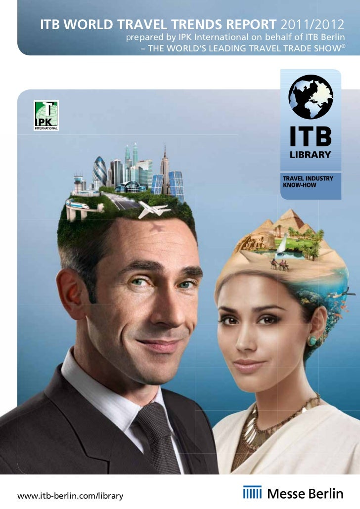 ITB WORLD TRAVEL TRENDS REPORT 2011/2012                             prepared by IPK International on behalf of ITB Berlin...