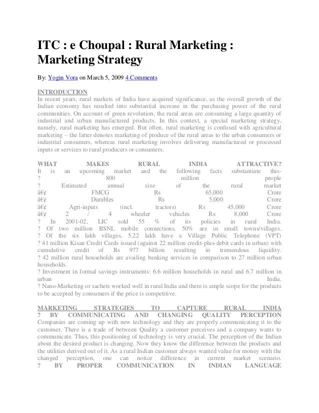 ITC : e Choupal : Rural Marketing :Marketing StrategyBy: Yogin Vora on March 5, 2009 4 CommentsINTRODUCTIONIn recent years...