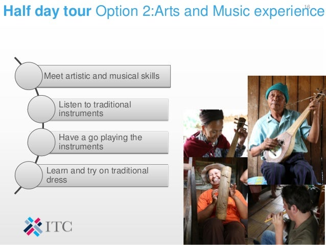 Half day tour Option 2:Arts and Music experience16 Meet artistic and musical skills Listen to traditional instruments Have...