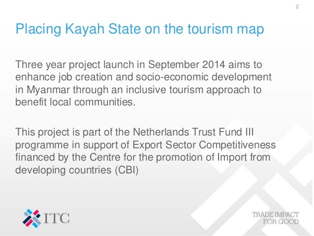 Placing Kayah State on the tourism map Three year project launch in September 2014 aims to enhance job creation and socio-...