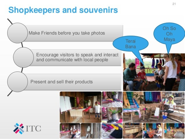 Shopkeepers and souvenirs 21 Make Friends before you take photos Encourage visitors to speak and interact and communicate ...