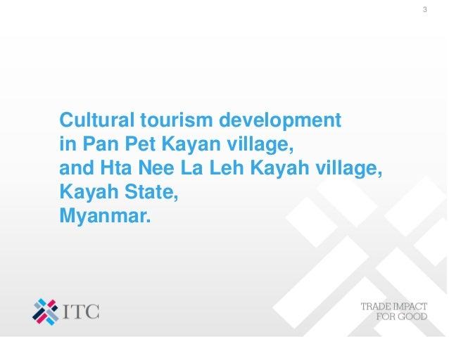 Cultural tourism development in Pan Pet Kayan village, and Hta Nee La Leh Kayah village, Kayah State, Myanmar. 3
