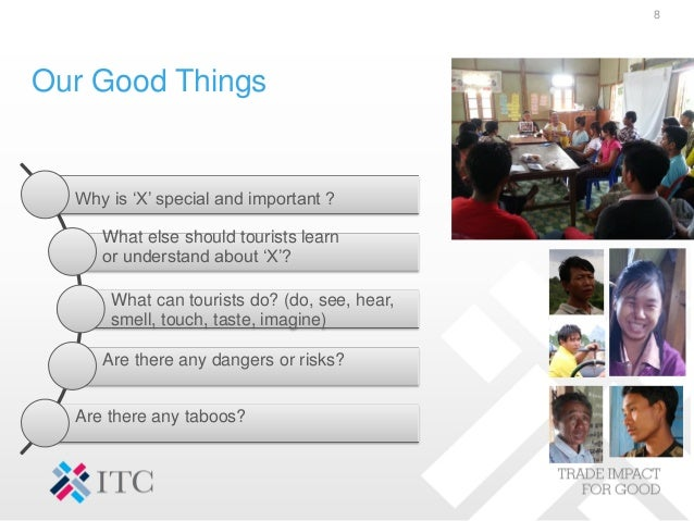 Our Good Things 8 Why is 'X' special and important ? What else should tourists learn or understand about 'X'? What can tou...