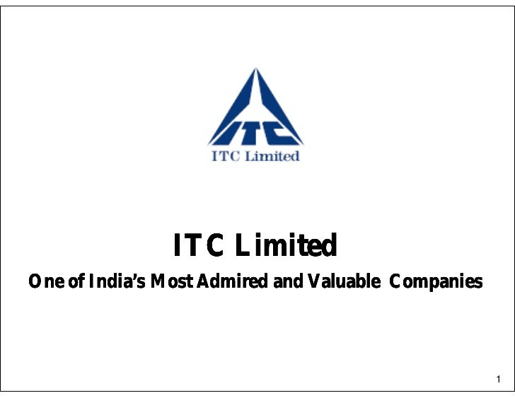 ITC LimitedOne of India's Most Admired and Valuable Companies                                                     1