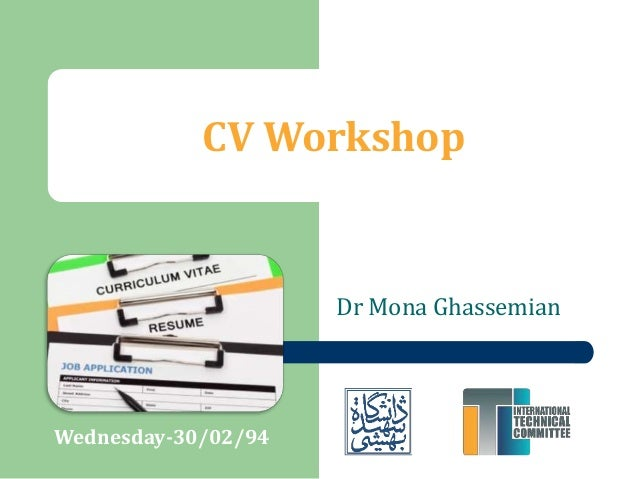 Dr Mona Ghassemian Wednesday-30/02/94 CV Workshop