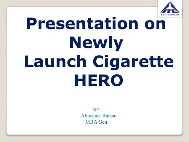 Presentation on    NewlyLaunch Cigarette     HERO           BY:      Abhishek Bansal       MBA Gen.