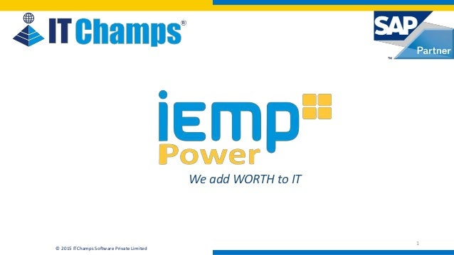 info@itchamps.com | www.itchamps.com © 2015 ITChamps Software Private Limited 1 We add WORTH to IT