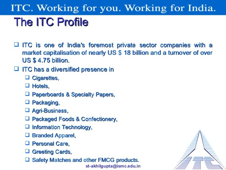 itc ltd One of the most interesting tasks was when she gave me 5 differently packaged itc food commodities and told me to study the packaging, read the packaging requirements in india and the ones in europe and then determine if there would be any need to change the packaging if the products were to be.