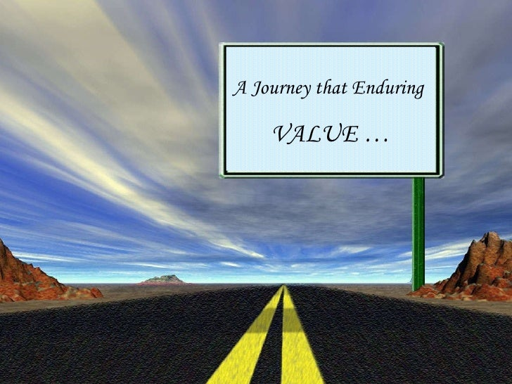 A Journey that Enduring  VALUE …