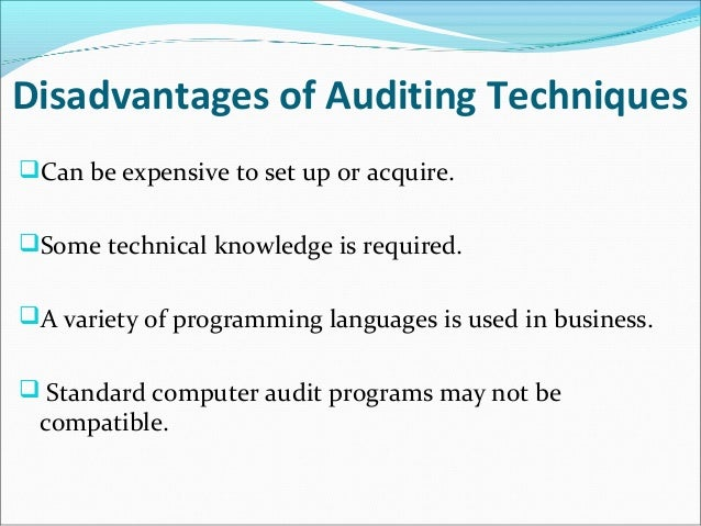 advantage and disadvantage of generalized audit software Study 30 test bank tech flashcards from jessica l on studyblue study 30 test bank tech a primary advantage of using generalized audit software packages to audit the financial statements of a client that uses a computer system is that the auditor may.