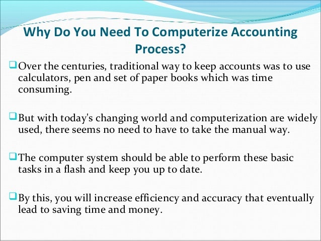 how the process of computerising accounting Business process solutions businesses are facing a fast evolving framework including regulatory changes, continued advances in technology, and the adoption of more sophisticated approaches in day-by-day operational activities.