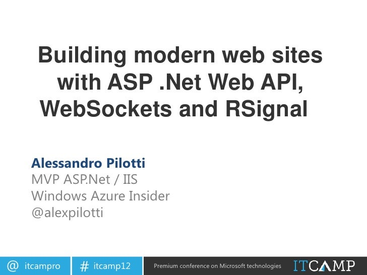 Building modern web sites       with ASP .Net Web API,      WebSockets and RSignal     Alessandro Pilotti     MVP ASP.Net ...