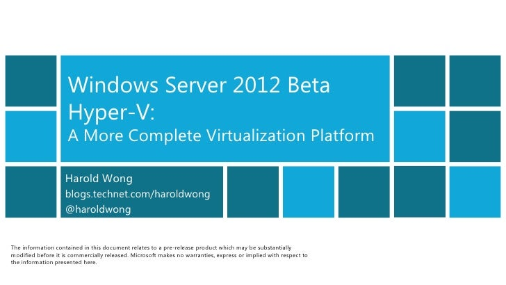 Windows Server 2012 Beta                    Hyper-V:                    A More Complete Virtualization Platform           ...