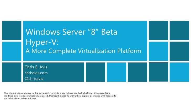 "Windows Server ""8"" Beta                    Hyper-V:                    A More Complete Virtualization Platform            ..."
