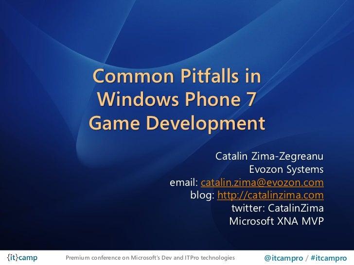 Common Pitfalls in         Windows Phone 7        Game Development                                              Catalin Zi...