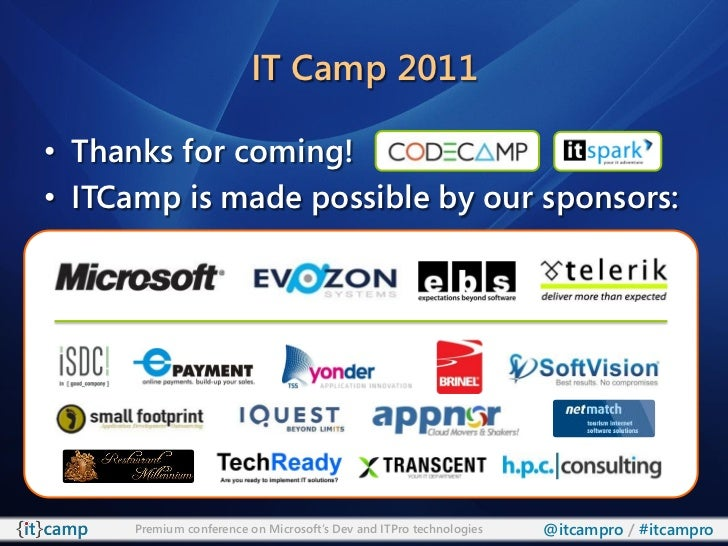 IT Camp 2011• Thanks for coming!• ITCamp is made possible by our sponsors:      Premium conference on Microsoft's Dev and ...