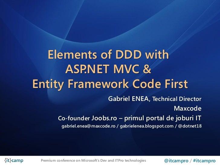 Elements of DDD with      ASP .NET MVC &Entity Framework Code First                          Gabriel ENEA, Technical Direc...