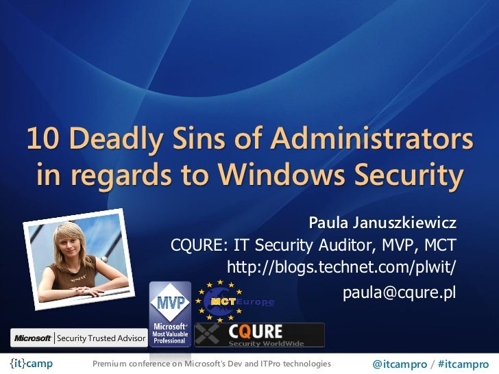 10 Deadly Sins of Administrators in regards to Windows Security                                        Paula Januszkiewicz...