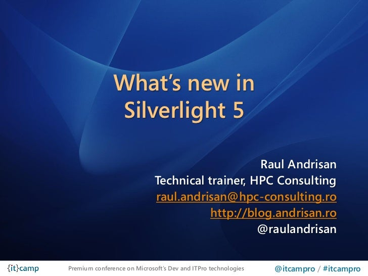 What's new in               Silverlight 5                                                 Raul Andrisan                   ...