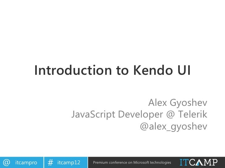 Introduction to Kendo UI                                        Alex Gyoshev                       JavaScript Developer @ ...