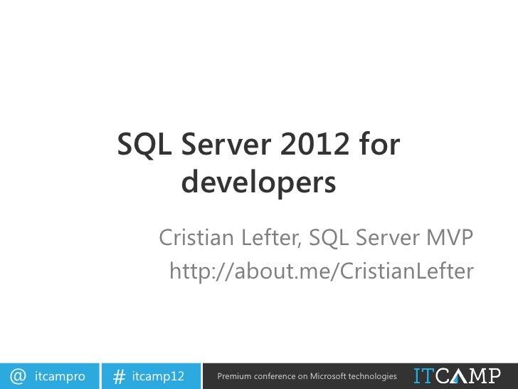 SQL Server 2012 for                   developers                     Cristian Lefter, SQL Server MVP                      ...
