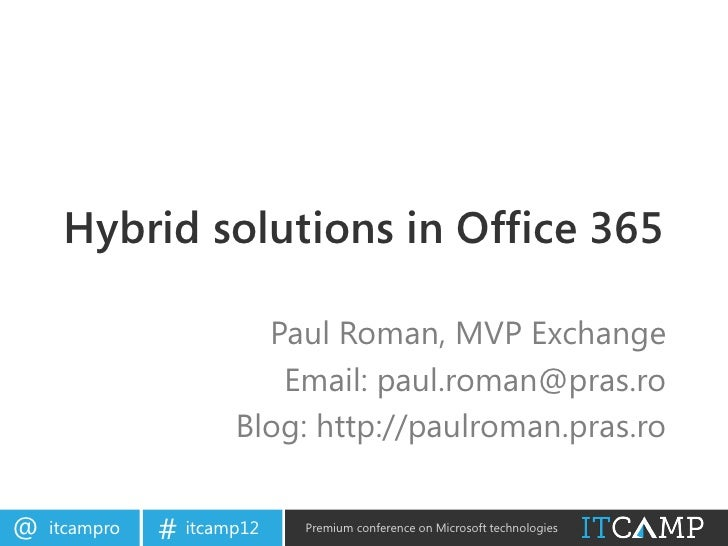 Hybrid solutions in Office 365                        Paul Roman, MVP Exchange                         Email: paul.roman@p...