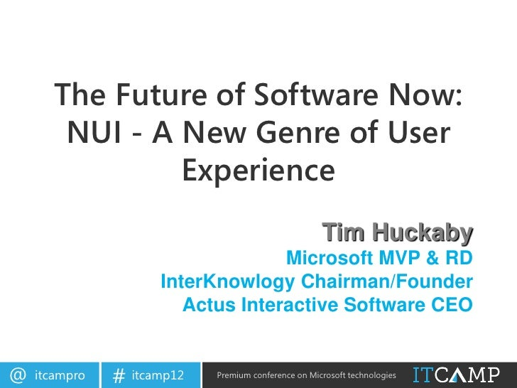 The Future of Software Now:        NUI - A New Genre of User                Experience                                    ...