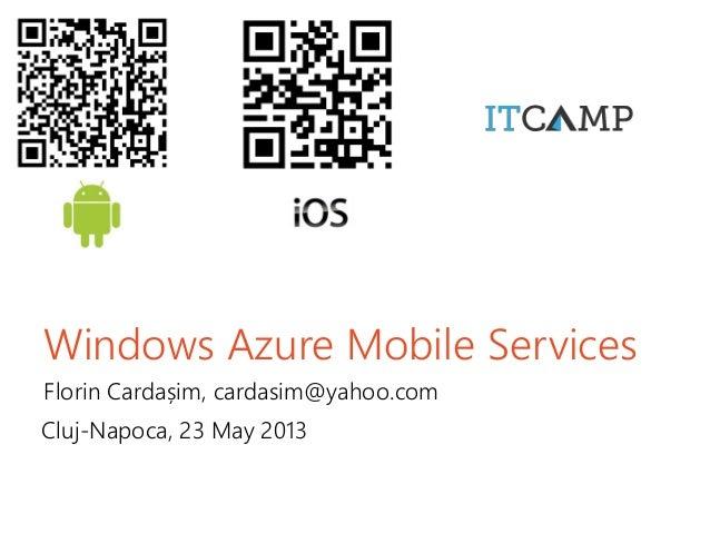 Windows Azure Mobile ServicesFlorin Cardașim, cardasim@yahoo.comCluj-Napoca, 23 May 2013