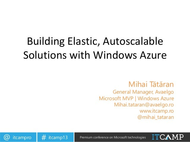 itcampro@ itcamp13# Premium conference on Microsoft technologiesBuilding Elastic, AutoscalableSolutions with Windows Azure...