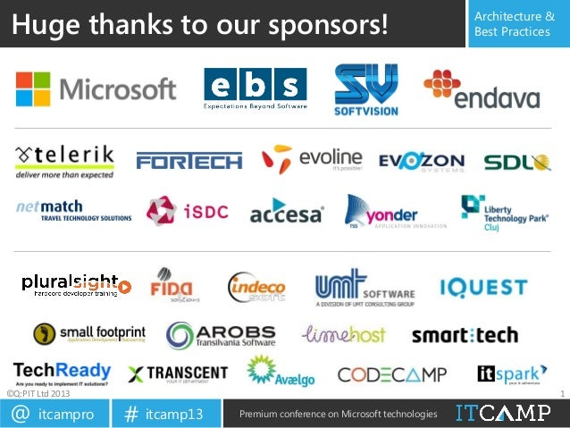 itcampro@ itcamp13# Premium conference on Microsoft technologies Architecture & Best PracticesHuge thanks to our sponsors!...
