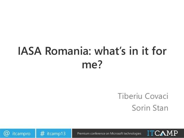 itcampro@ itcamp13# Premium conference on Microsoft technologiesIASA Romania: what's in it forme?Tiberiu CovaciSorin Stan