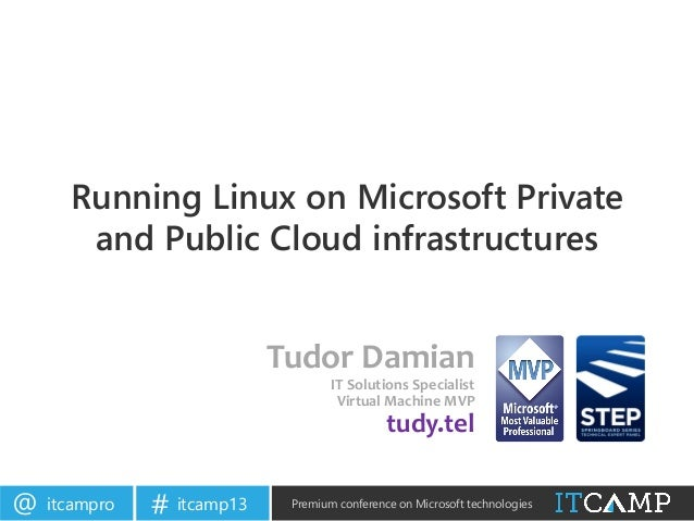 itcampro@ itcamp13# Premium conference on Microsoft technologiesRunning Linux on Microsoft Privateand Public Cloud infrast...