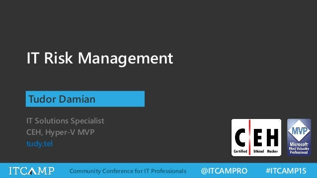 @ITCAMPRO #ITCAMP15Community Conference for IT Professionals IT Risk Management IT Solutions Specialist CEH, Hyper-V MVP t...